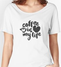Coffee Is My Life Calligraphy Lettering Women's Relaxed Fit T-Shirt