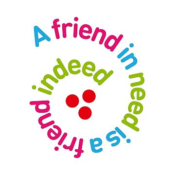 "Colorful spiral text ""A friend in need is a friend indeed"" on transparent background.  by MaxalTamor"