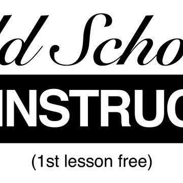 "Black and white text ""Old Shcool Sex Instructor - first lesson free"" on transparent background by MaxalTamor"