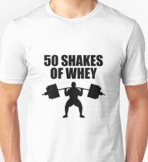 50 Shakes of Whey Unisex T-Shirt
