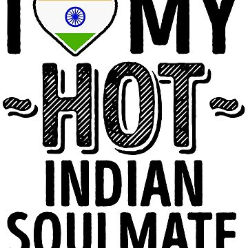 I Love My HOT Indian Soulmate - Cute India Couples Romantic Love T-Shirts & Stickers by AirInMyHeart
