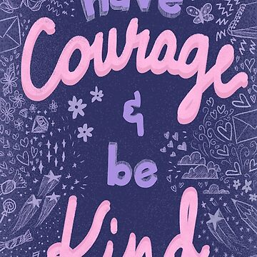 Have Courage and Be Kind by hayleyshangout