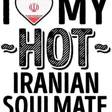I Love My HOT Iranian Soulmate - Cute Iran Couples Romantic Love T-Shirts & Stickers by AirInMyHeart