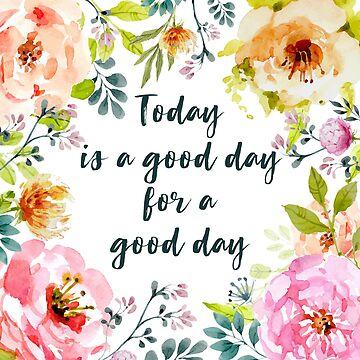 Today is a Good Day for a Good Day by birchandbark