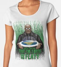 What if i Told you that the earth is FLAT ? Women's Premium T-Shirt