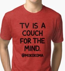TV is a Couch Tri-blend T-Shirt