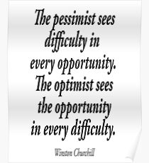 Winston Churchill, The pessimist sees difficulty in  every opportunity. The optimist sees the opportunity in every difficulty. Poster
