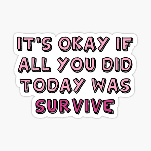 It's ok if all you did today was survive Sticker