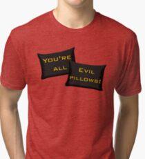 Evil Pillows! Tri-blend T-Shirt