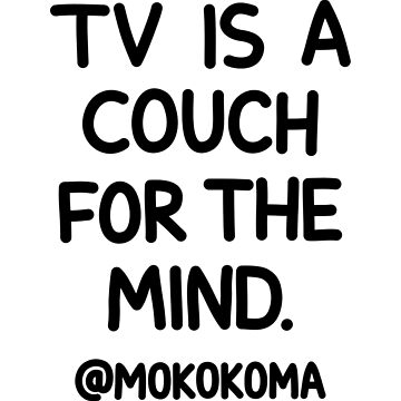 TV is a Couch by Mokokoma