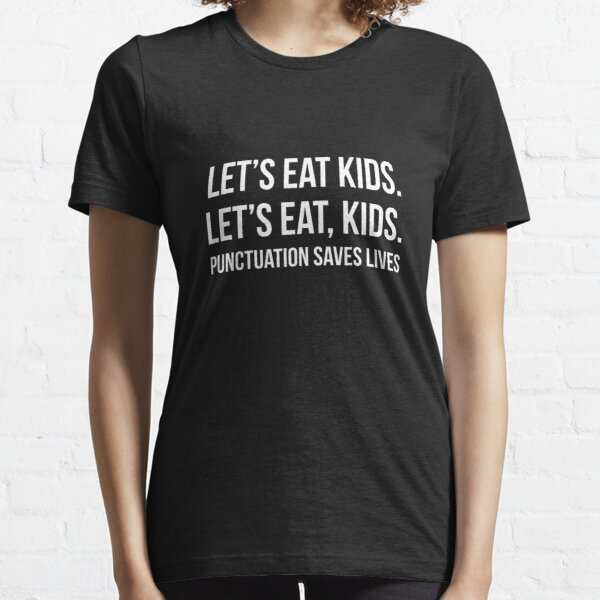 Let's Eat Kids Punctuation Saves Lives Essential T-Shirt