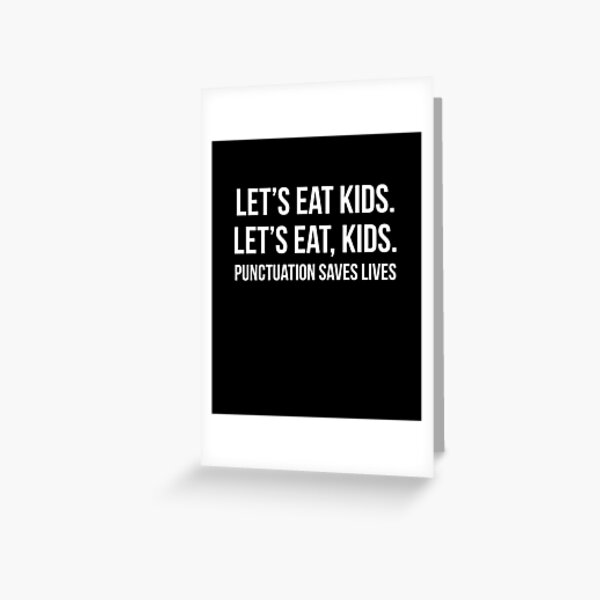Let's Eat Kids Punctuation Saves Lives Greeting Card