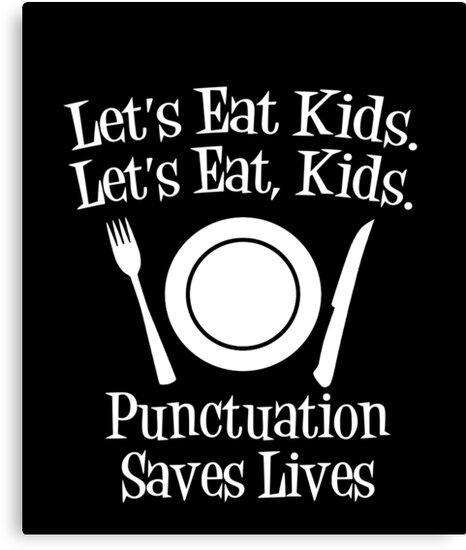 """""""Let's Eat Kids Punctuation Saves Lives V4"""" Canvas Prints ..."""