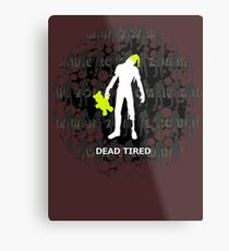 Dead Tired Metal Print