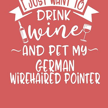 Drink Wine & Pet My German Wirehaired Pointer by AlwaysAwesome