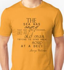 The sea was angry that day my friends... T-Shirt