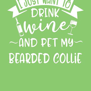 Just Want To Drink Wine & Pet My Bearded Collie by AlwaysAwesome