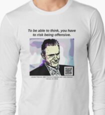 To be able to think, you have to risk being offensive Long Sleeve T-Shirt