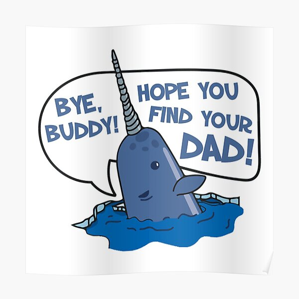 Elf - Bye Buddy Hope You Find Your Dad Narwhal Quote Poster
