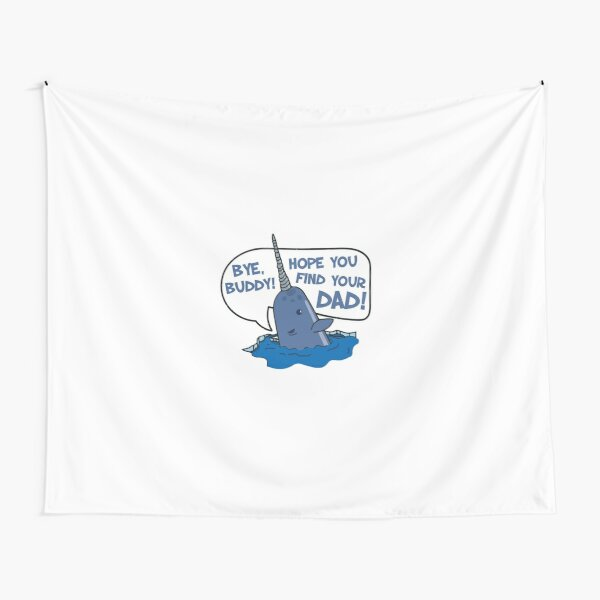 Elf - Bye Buddy Hope You Find Your Dad Narwhal Quote Tapestry