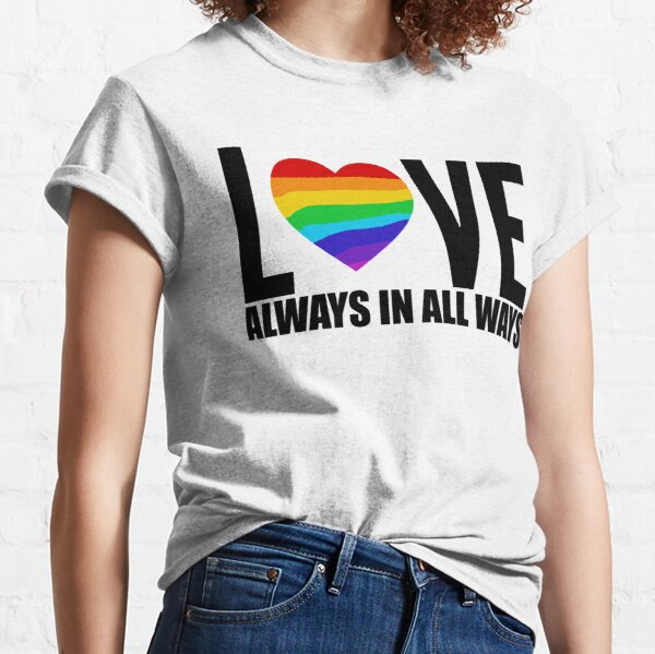 Love Always, in All Ways Classic T-Shirt
