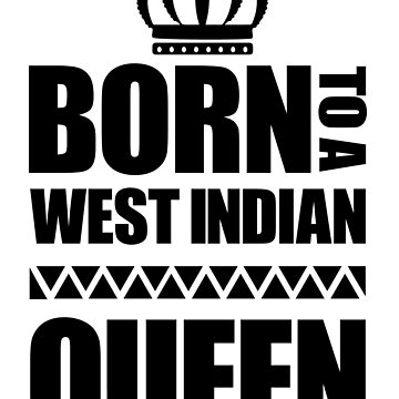 Born to a West Indian Queen by identiti