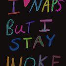 I love naps but I stay Woke by Claybornnation