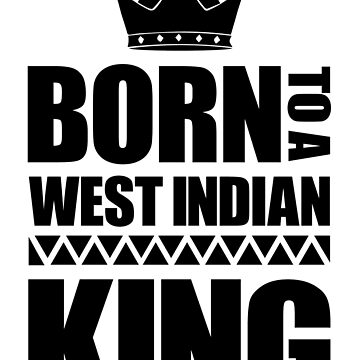 Born to a West Indian King by identiti