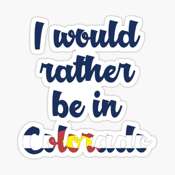 Would you rather be in Colorado? Sticker