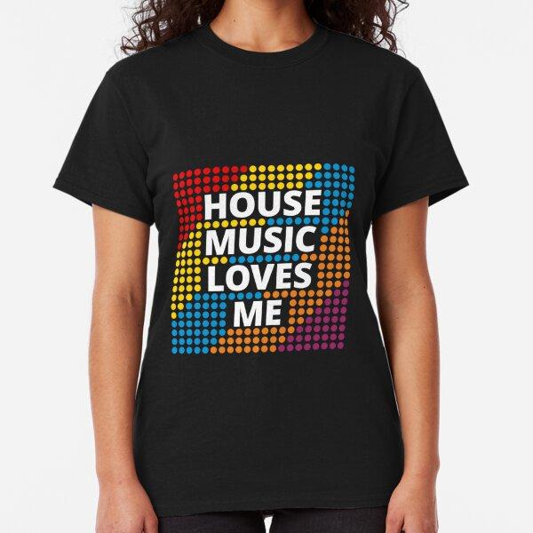 House Music Loves Me Classic T-Shirt
