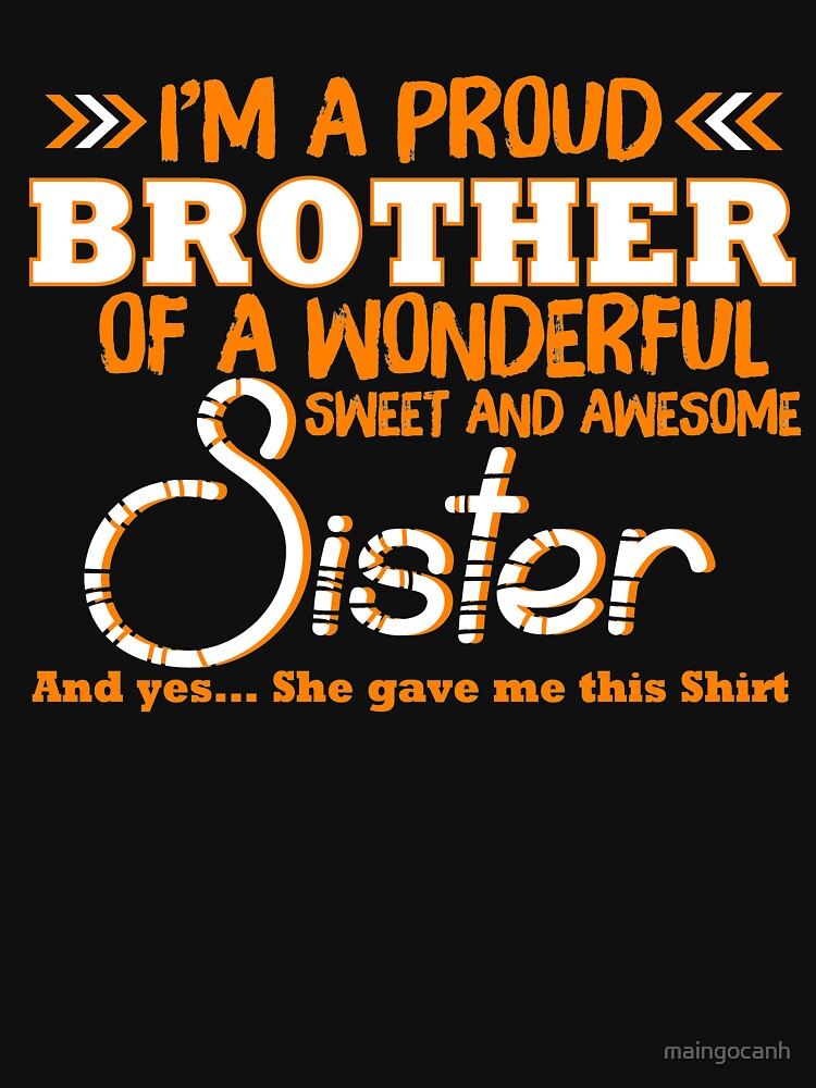 Amazing Gift Shirt For Brother. Costume From Sister. by maingocanh