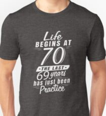 Life Begins At 70 Last 69 Years Has Just Been Practice Funny Unisex T-Shirt