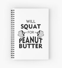 Will Squat For Peanut Butter Spiral Notebook