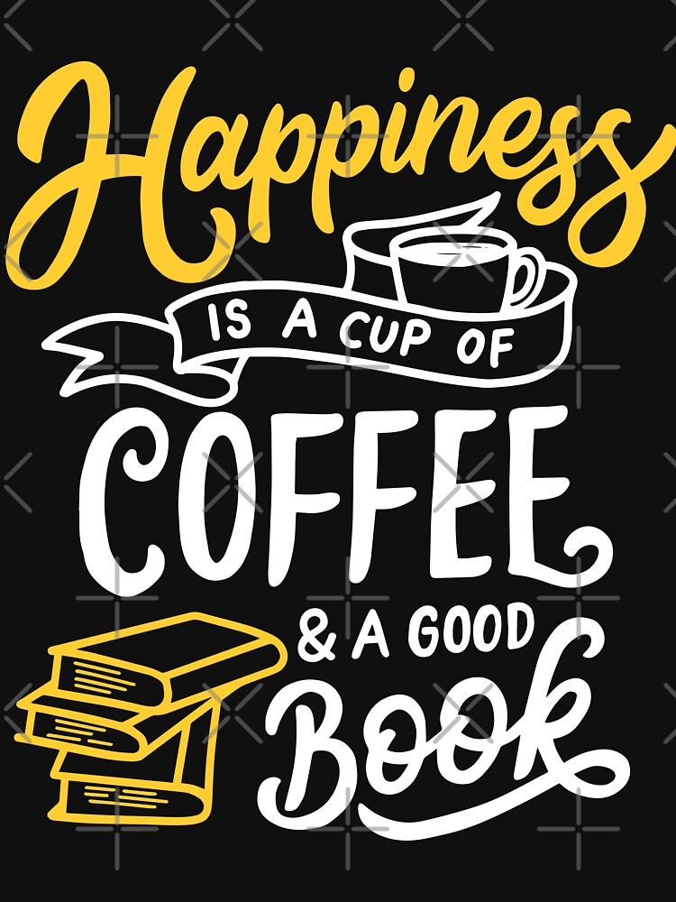 Happiness is a Cup of Coffee and a Good Book by wantneedlove