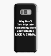Why Don't You Slip into Something More Comfortable Samsung Galaxy Case/Skin