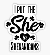 I put the she in shenanigans st patrick's day  t shirt Sticker