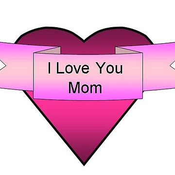 I Love You Mom Original Print Design by DeepDenn