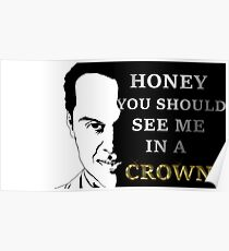 Honey you should see me in a crown Poster