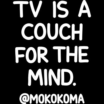 TV is a Couch (White) by Mokokoma