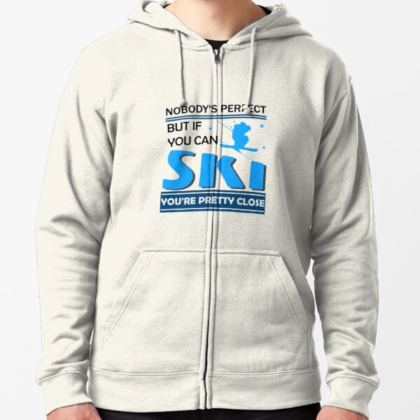nobody's perfect but if you can ski you're pretty close shirt Zipped Hoodie