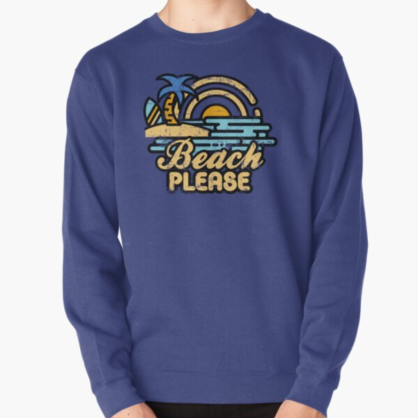 Beach Please Pullover Sweatshirt