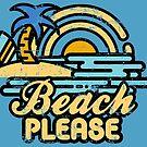 Beach Please by artlahdesigns