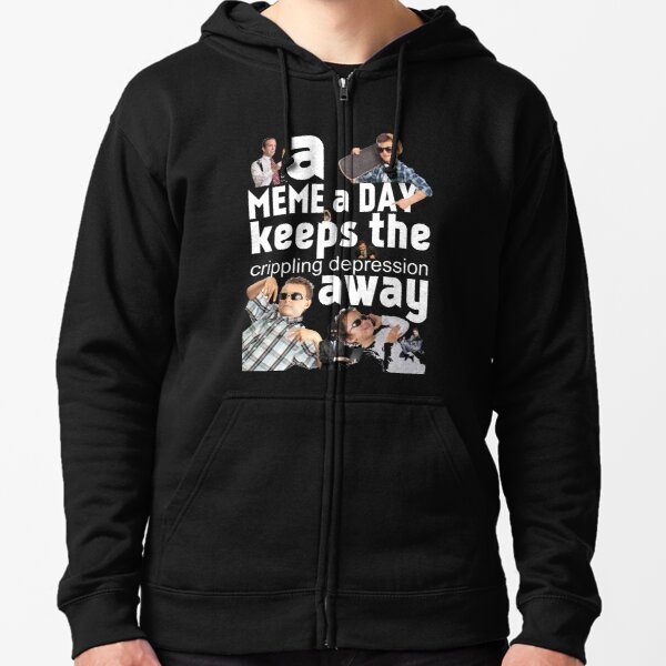 A Meme a Day Keeps the crippling depression away Zipped Hoodie
