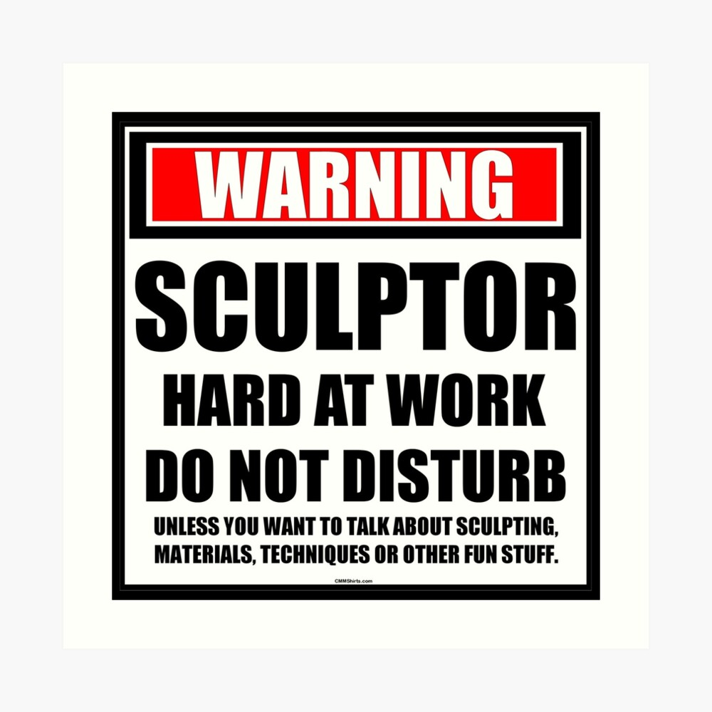Warning Sculptor Hard At Work Do Not Disturb Art Print
