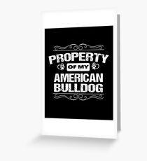 American Bulldog Funny Design - Property Of My American Bulldog  Greeting Card