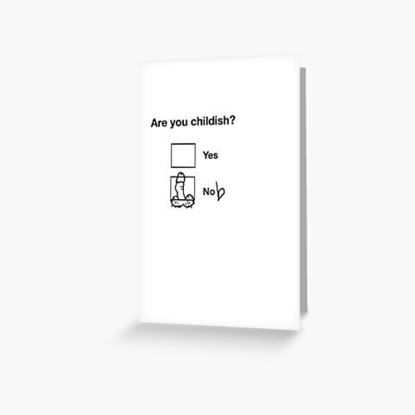 Childish behaviour  Greeting Card