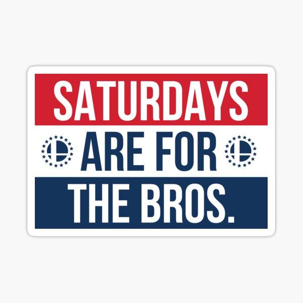 Saturdays are for the Bros. Sticker