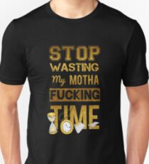 Stop Wasting My Time Unisex T-Shirt