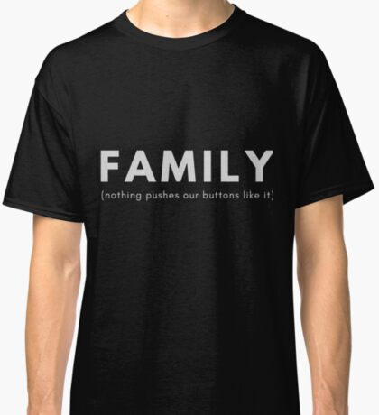Design Day 25 - Family Nothing Pushes Our Buttons Like It - January 25, 2018 Classic T-Shirt