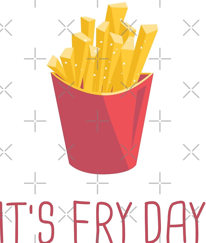It's Fry Day by Digital50